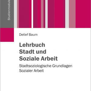Lehrbuch Stadt und Soziale Arbeit – Stadtsoziologische Grundlagen Sozialer Arbeit vielfalltag detlef baum